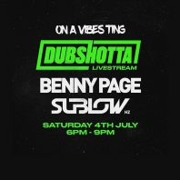 ON A VIBES TING – DUBSHOTTA LIVE STREAM FT. BENNY PAGE & SUBLOW HZ – 04/07/2020, 18:00 – 21:00